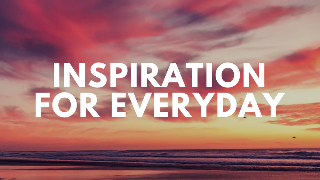 Inspiration for Everyday