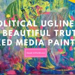 political-ugliness-to-beautiful-truth-mixed-media-painting